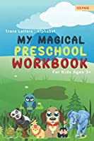 My Magical Preschool Workbook:Trace Letters: Alphabet Handwriting Practice workbook for kids: Preschool writing Workbook with Sight words for Pre K, Kindergarten and Kids Ages 3-5. ABC print handwriting book
