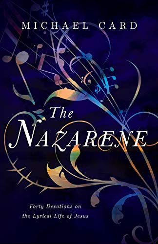 The Nazarene: Forty Devotions on the Lyrical Life of Jesus