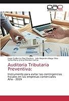 Auditoria Tributaria Preventiva:: Instrumento para evitar las contingencias fiscales en las empresas comerciales Año - 2019
