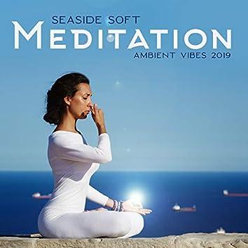 Seaside Soft Meditation Ambient Vibes 2019