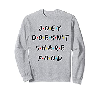 Funny Joey Doesn t Share Food How You Doin Quoted Friends Sweatshirt