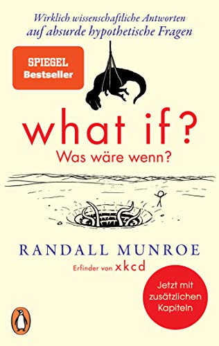 What if? Was wäre wenn?: Wirklich wissenschaftliche Antworten auf absurde hypothetische Fragen