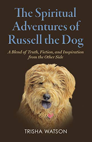 You will feel a spectrum of emotions as you embark on a journey into the world of Russell the Dog…The Spiritual Adventures of Russell the Dog by Trisha Watson