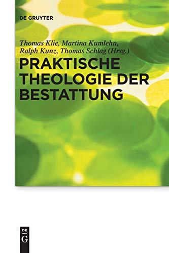 Praktische Theologie der Bestattung (Praktische Theologie im Wissenschaftsdiskurs, Band 17)