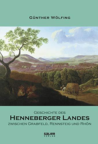 Geschichte des Henneberger Landes zwischen Grabfeld, Rennsteig und Rhön: Ein Überblick (German Edition)