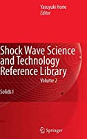 Shock Wave Science and Technology Reference Library, Vol. 2: Solids I (Shock Wave Science and Technology Reference Library (2))