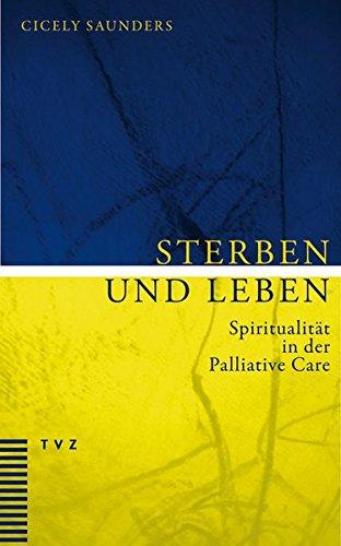 Sterben und Leben: Spiritualität in der Palliative Care