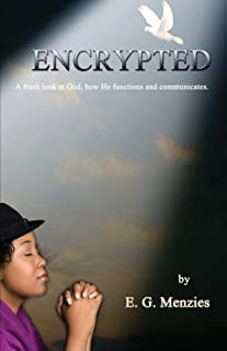 Encrypted (Full Color): A fresh look at God, how He functions and communicates.