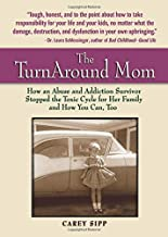 The TurnAround Mom: How an Abuse and Addiction Survivor Stopped the Toxic Cycle for Her Family--and How You Can, Too!