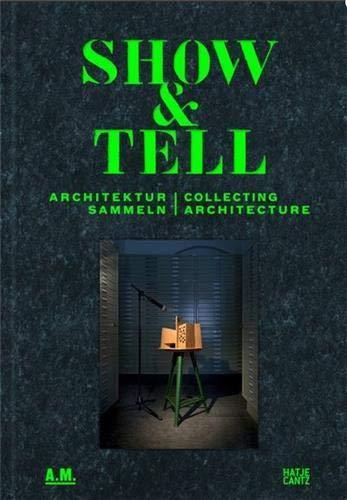 Show and Tell: Architektur sammeln: Collecting Architecture