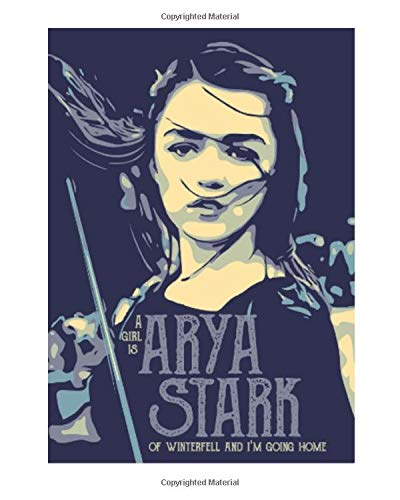 Arya Stark: Game of Thrones Fan Journal with Custom Front page and GOT Artwork on Each Page (8 x 10)