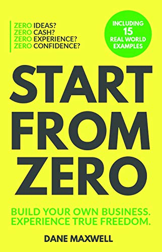 Compare Textbook Prices for Start From Zero: Build Your Own Business & Experience True Freedom Illustrated Edition ISBN 9781950367184 by Maxwell, Dane