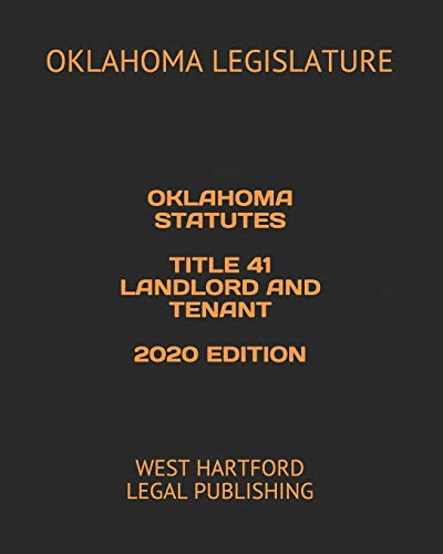Compare Textbook Prices for OKLAHOMA STATUTES TITLE 41 LANDLORD AND TENANT 2020 EDITION: WEST HARTFORD LEGAL PUBLISHING  ISBN 9798617591745 by LEGISLATURE, OKLAHOMA,LEGAL PUBLISHING, WEST HARTFORD