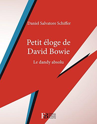 Petit éloge de David Bowie: Le dandy absolu (PETIT ELOGE)