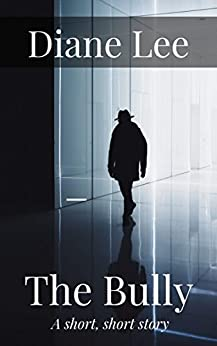 The Bully: A Short, Short Story (Kindle Singles) by [Diane Lee]