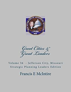 GreatCities Vol56 Jeffer son City Missouri Strategic Planning Leaders Edition: Vol 56 Great Cities - Great Leaders Strateg...