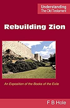 [Frank Binford Hole]のRebuilding Zion: An Exposition of the Books of the Exile (English Edition)