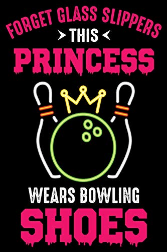 Forget Glass Slippers This princess wears bowling shoes: A Gratitude Journal For Tired-Ass Humans: Funny Gifts For Women, Gag Gifts For Best Friends, Gifts For Mom