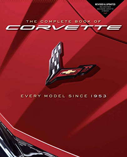 The Complete Book of Corvette: Every Model Since 1953 - Revised & Updated Includes New Mid-Engine Corvette Stingray