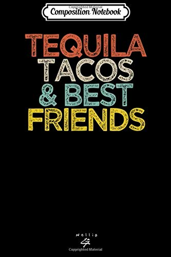 Composition Notebook: Funny Tequila Tacos & Best Friends Saying Quote Novelty Journal/Notebook Blank Lined Ruled 6x9 100 Pages
