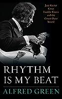 Rhythm Is My Beat: Jazz Guitar Great Freddie Green and the Count Basie Sound (Studies in Jazz Series)
