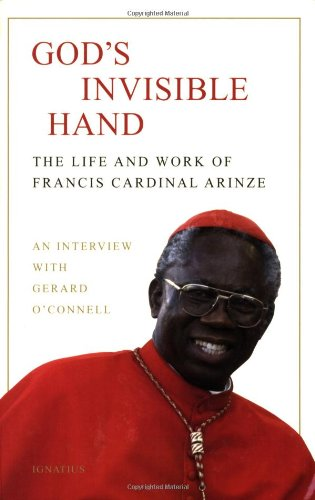 God's Invisible Hand: The Life and Work of Francis Cardinal Arinze