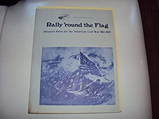 Rally 'Round the Flag (Miniature Rules for the American Civil War 1861-1865, 25mm and 15mm)