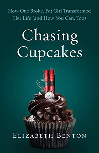 Chasing Cupcakes How One Broke Fat Girl Transformed Her Life and How You Can Too product image