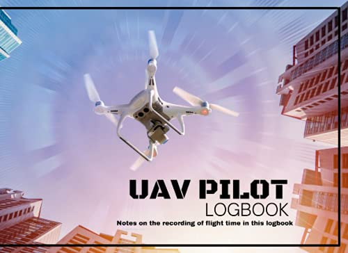 UAV PILOT LOGBOOK: Drone Flight Logbook , Log Your Drone Pilot Experience Like a Pro easy-to-use drone flight logbook