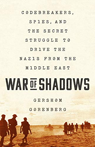 War of Shadows: Codebreakers, Spies, and the Secret Struggle to Drive the Nazis from the Middle East (English Edition)