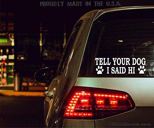 DECAL MERCH Tell Your Dog I Said Hi Decal/Funny Pets Sticker for Bumper or Car Window
