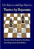 Tactics By Bajaranis: Exercises From The Practice Of Authors, Describing Various Tactical Ideas. (chess Exercises By Bajaranis)-Bajarani, Ulvi Bajarani, Ilgar Abbasov, Rashid