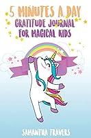 5 Minutes a Day - Gratitude Journal for Magical Kids: ( Versione Italiana) Un Diario Per Bambini Che Promuove La Gratitudine, La Consapevolezza E La Felicita'