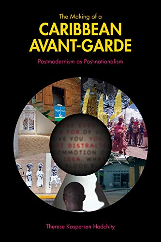 The Making of a Caribbean Avant-Garde: Postmodernism As Post-Nationalism (Comparative Cultural Studies)