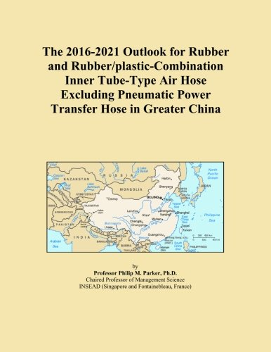 The 2016-2021 Outlook for Rubber and Rubber/plastic-Combination Inner Tube-Type Air Hose Excluding Pneumatic Power Transfer Hose in Greater China