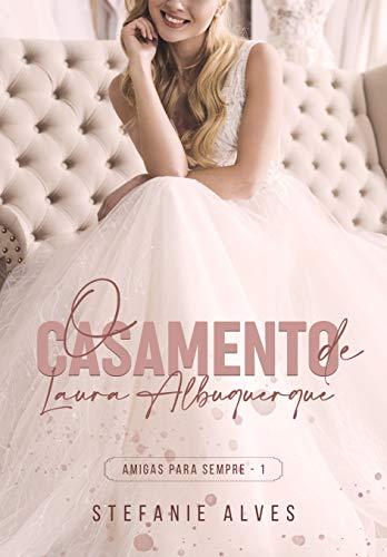 O Casamento de Laura Albuquerque (Amigas Para Sempre Livro 1)