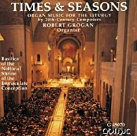 Times & Seasons: Organ Music for the Liturgy by 20th Century Composers by Robert Grogan