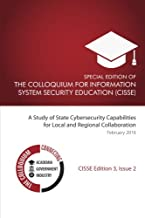 Special Edition Of The Colloquium For Information System Security Education: A Study of State Cybersecurity Capabilities f...