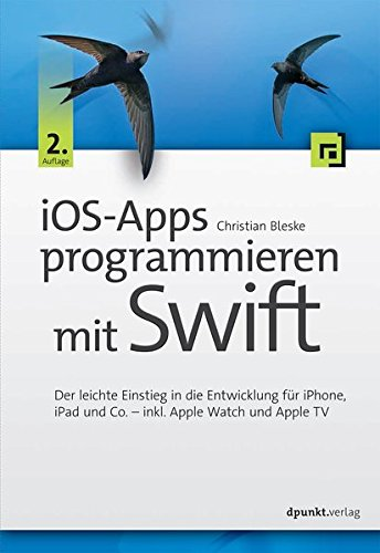 iOS-Apps programmieren mit Swift: Der leichte Einstieg in die Entwicklung für iPhone, iPad und Co. - inkl. Apple Watch und Apple TV