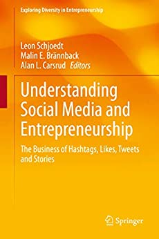 Understanding Social Media and Entrepreneurship: The Business of Hashtags, Likes, Tweets and Stories (Exploring Diversity in Entrepreneurship)