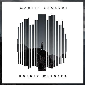 Boldly Whisper