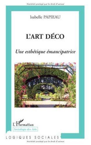 L\'art déco : Une esthétique émancipatrice (Logiques sociales) (French Edition)
