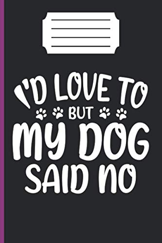 I'D LOVE TO BUT MY DOG SAID NO: lined notebook 6*9 inch 120 page journal /funny gift for dog lover/awesome dog owner present/puppy lover gifts/amazing ideal gift /our memory /dog trainer