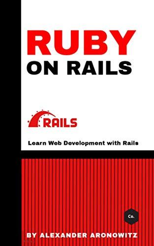 Ruby on Rails: Learn Web Development with Rails , 1st Edition (English Edition)