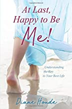 At Last, Happy to Be Me!: Understanding the Key to Your Best Life