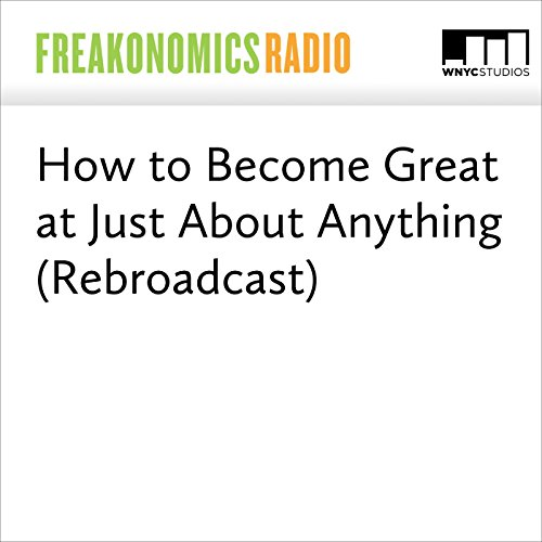 How to Become Great at Just About Anything (Rebroadcast) cover art