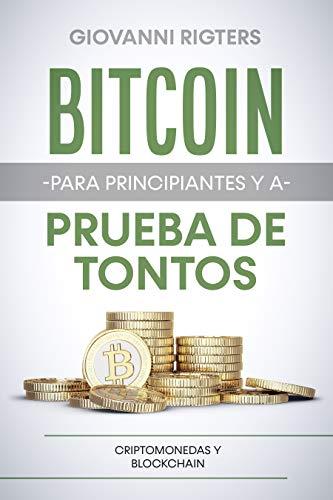 Bitcoin para principiantes y a prueba de tontos: Criptomonedas y Blockchain (Spanish Edition)