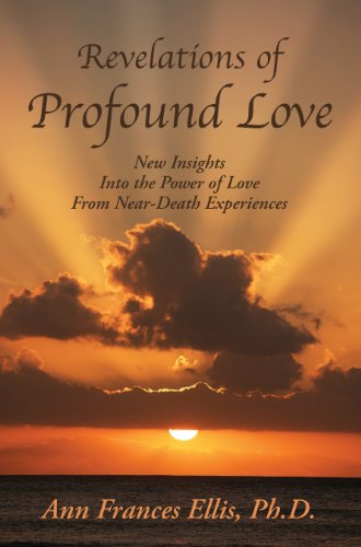 Revelations of Profound Love: New Insights into the Power of Love from Near-Death Experiences