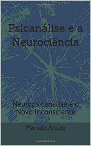 Psicanálise e a Neurociência: Neuropsicanálise e o Novo Inconsciente