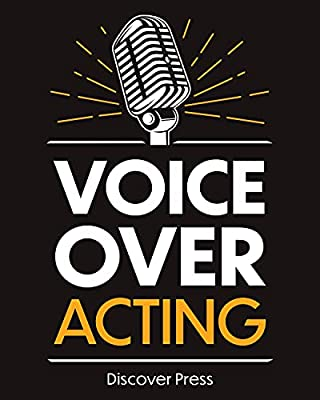 Voice Over Acting: How to Become a Voice Over Actor (Profitable Voice-Over Acting Book 1) from